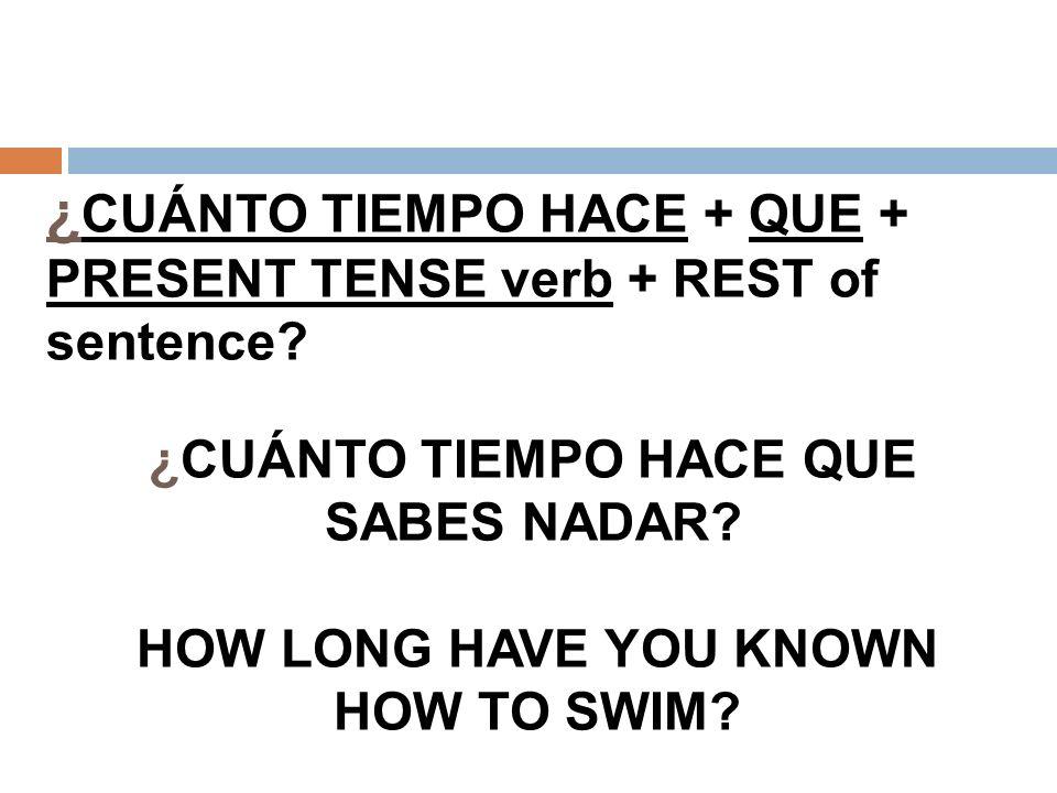 ¿CUÁNTO TIEMPO HACE + QUE + PRESENT TENSE verb + REST of sentence