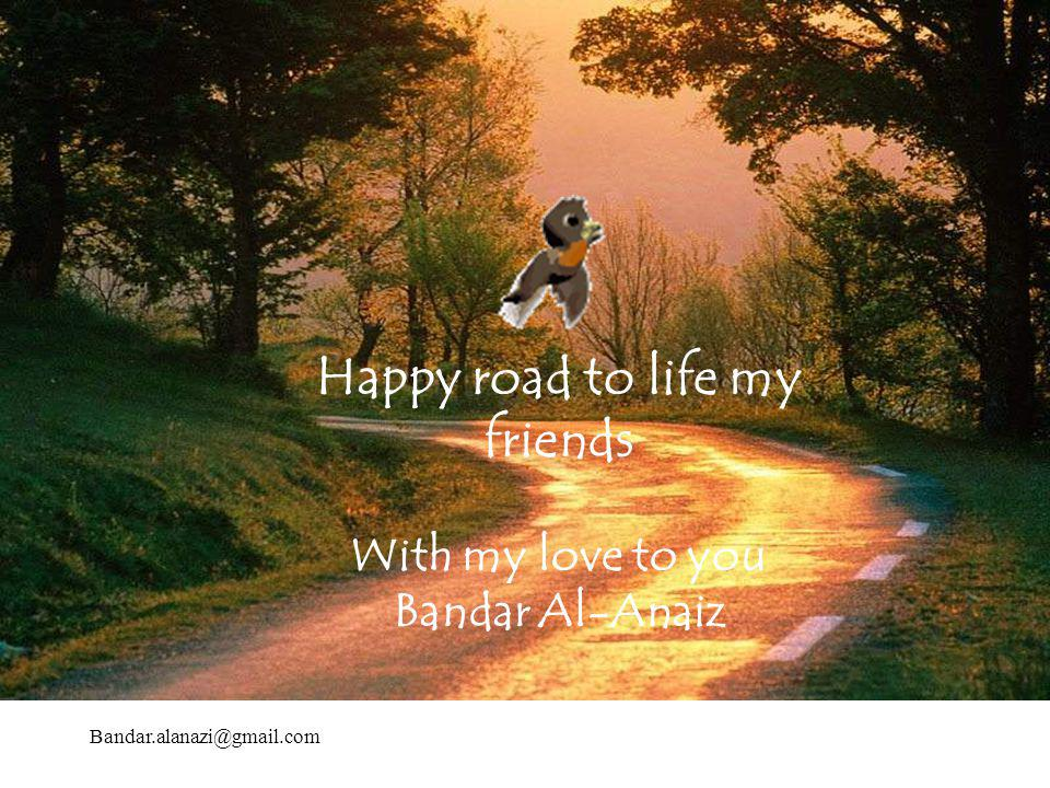 Happy road to life my friends