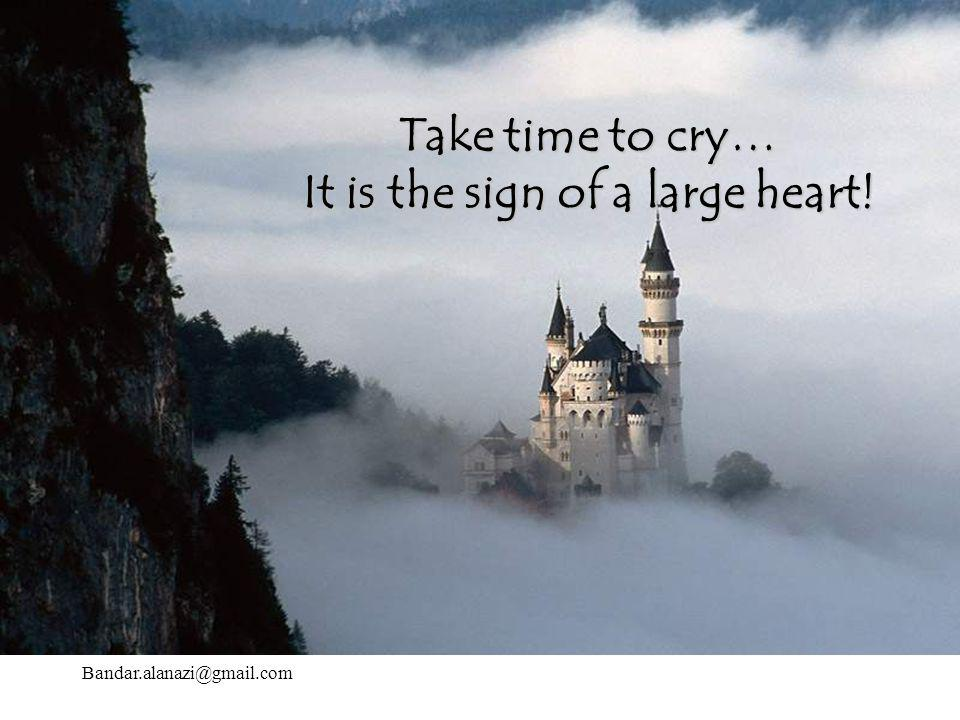 It is the sign of a large heart!