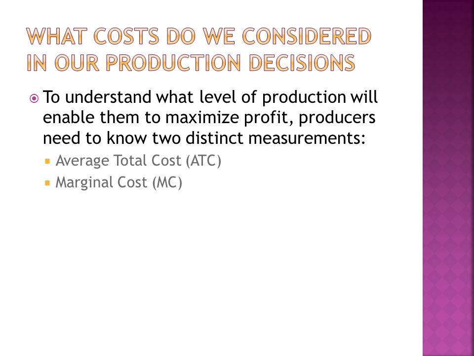 What costs do we considered in our production decisions