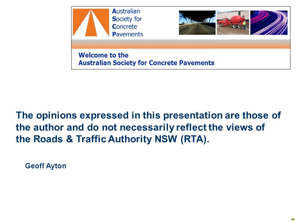 The opinions expressed in this presentation are those of the author and do not necessarily reflect the views of the Roads & Traffic Authority NSW (RTA).