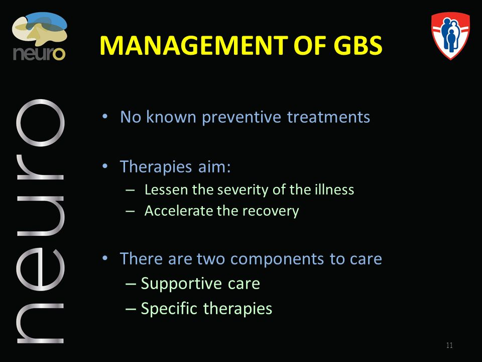 MANAGEMENT OF GBS No known preventive treatments Therapies aim: