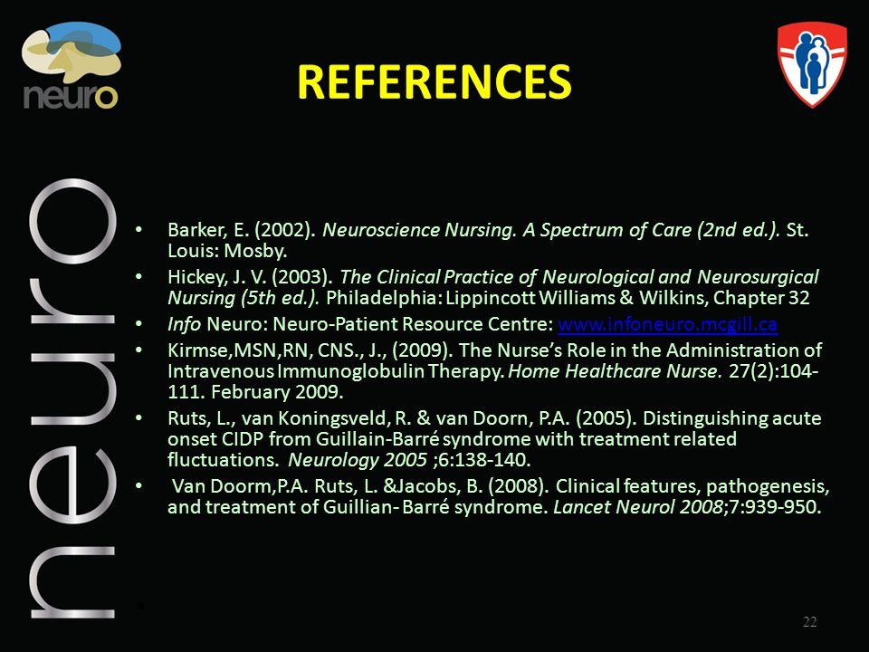 REFERENCES Barker, E. (2002). Neuroscience Nursing. A Spectrum of Care (2nd ed.). St. Louis: Mosby.