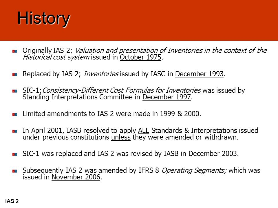History Originally IAS 2; Valuation and presentation of Inventories in the context of the Historical cost system issued in October 1975.