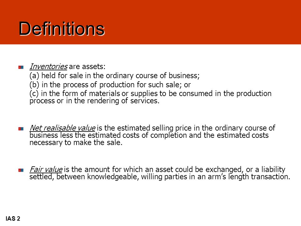 Definitions Inventories are assets: