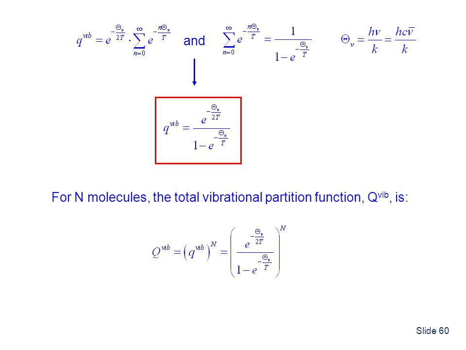 and For N molecules, the total vibrational partition function, Qvib, is: