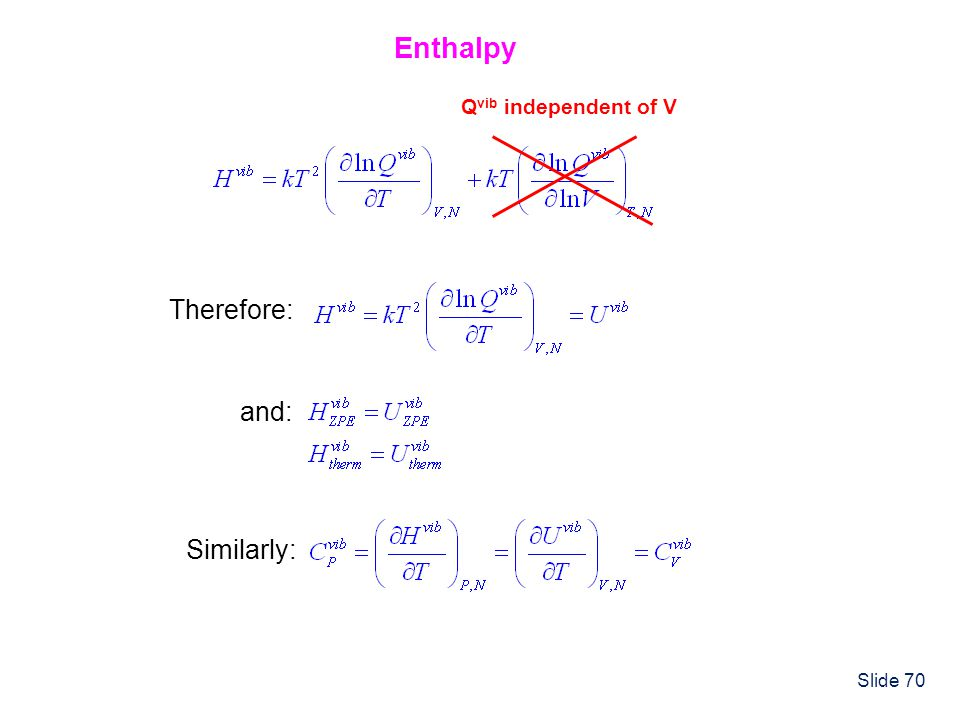 Enthalpy Qvib independent of V Therefore: and: Similarly: