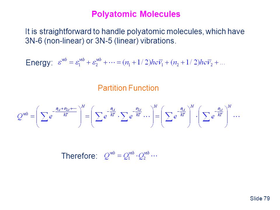 Polyatomic Molecules It is straightforward to handle polyatomic molecules, which have. 3N-6 (non-linear) or 3N-5 (linear) vibrations.