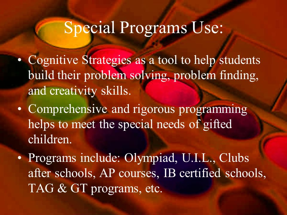 Special Programs Use: Cognitive Strategies as a tool to help students build their problem solving, problem finding, and creativity skills.