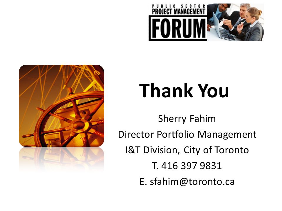 Thank You Sherry Fahim Director Portfolio Management I&T Division, City of Toronto T.