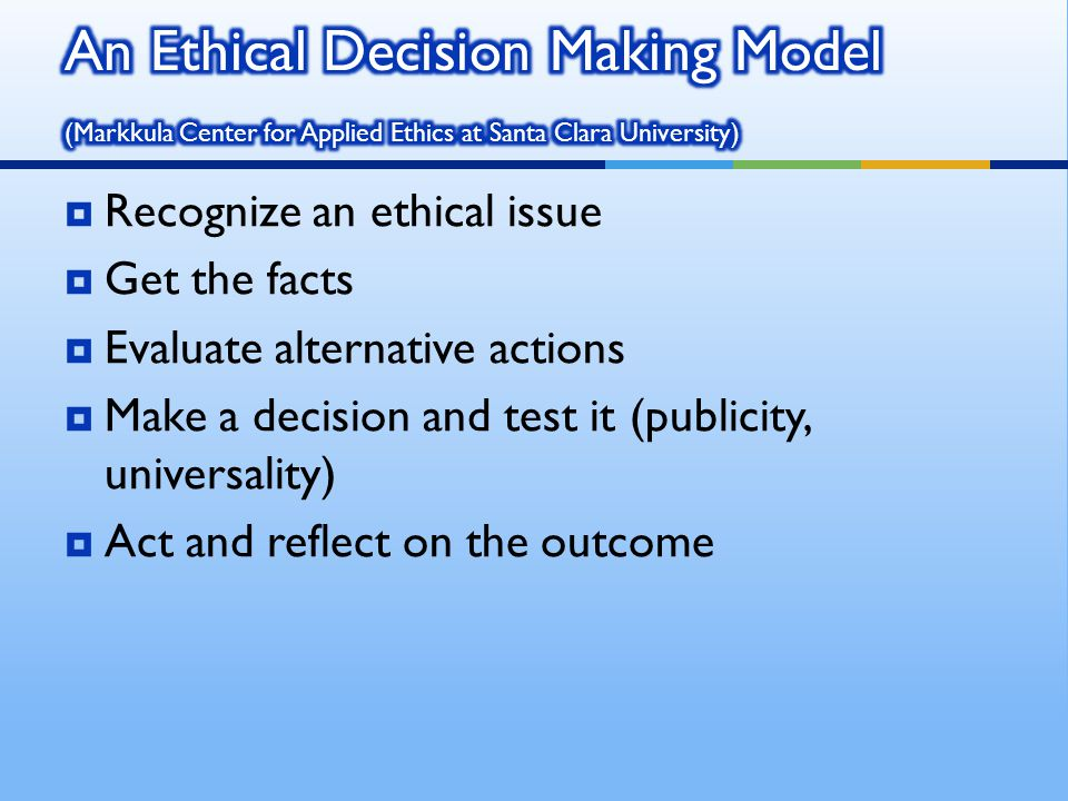 An Ethical Decision Making Model (Markkula Center for Applied Ethics at Santa Clara University)