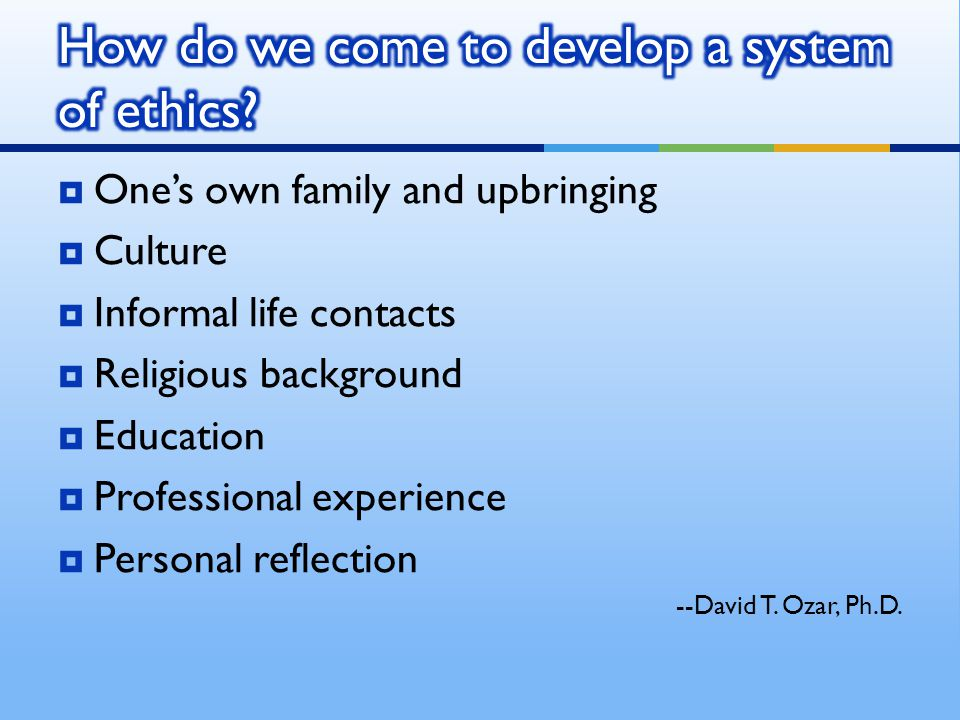 How do we come to develop a system of ethics