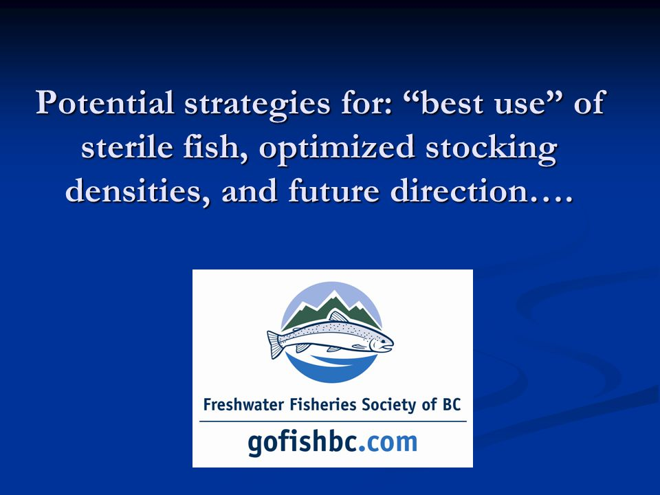 Potential strategies for: best use of sterile fish, optimized stocking densities, and future direction….