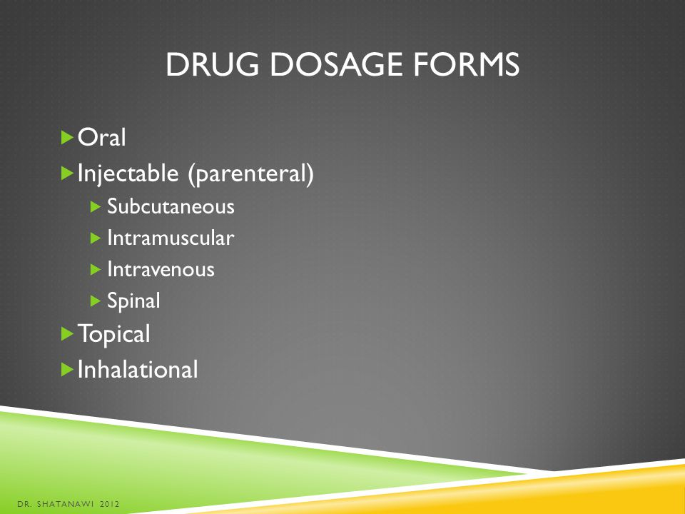Drug dosage forms Oral Injectable (parenteral) Topical Inhalational