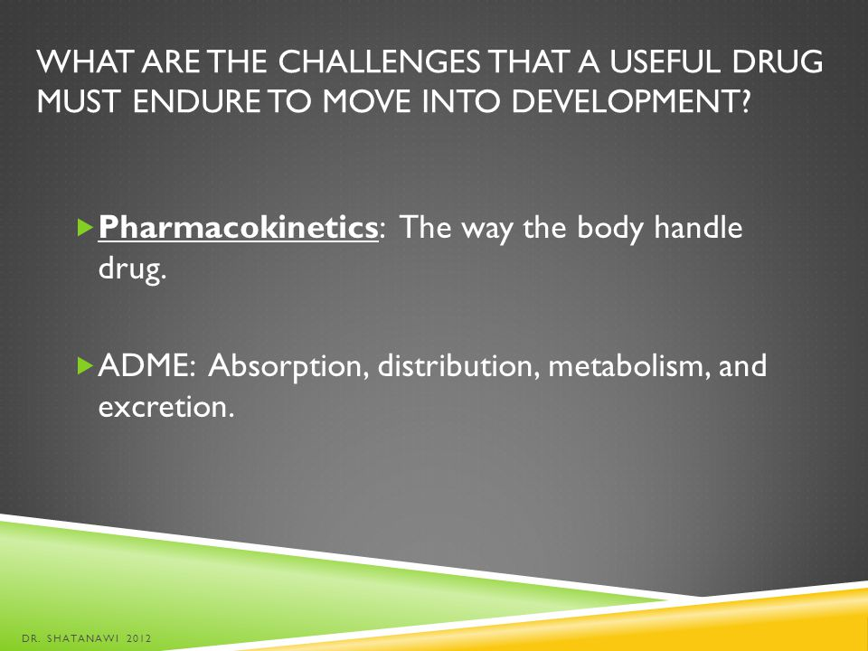 Pharmacokinetics: The way the body handle drug.