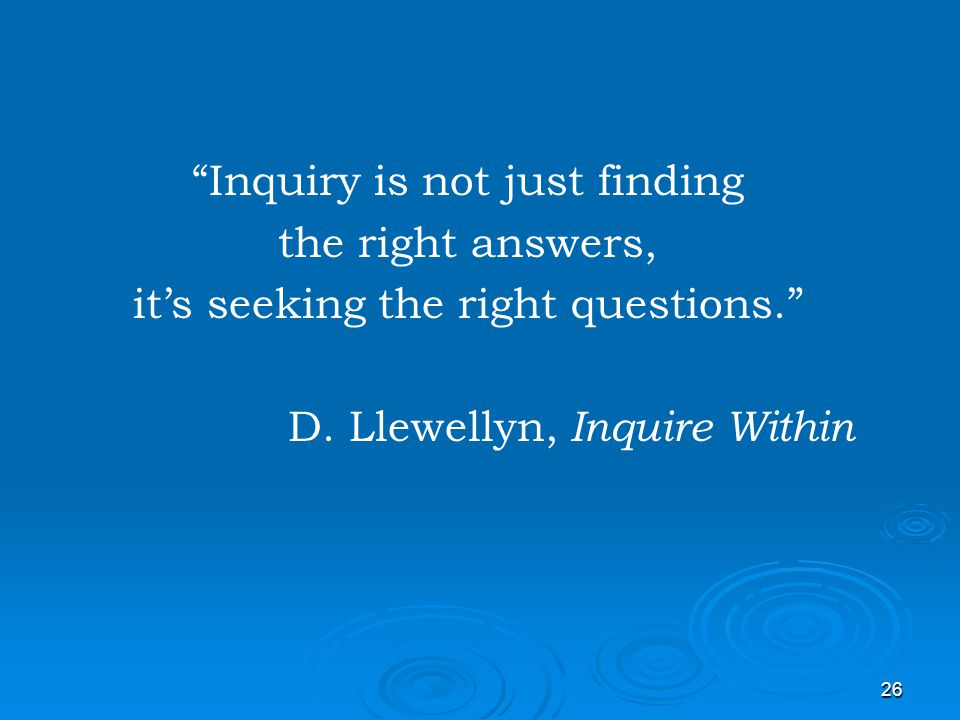 Inquiry is not just finding the right answers,