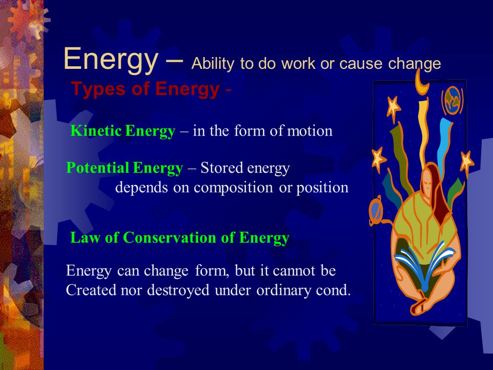 Energy – Ability to do work or cause change