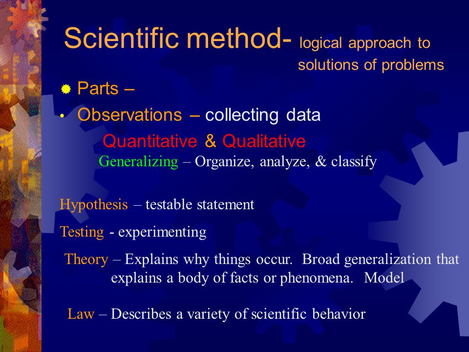 Scientific method- logical approach to solutions of problems