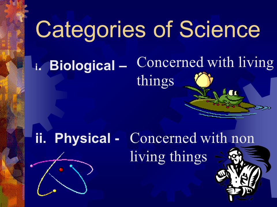 Categories of Science Concerned with living things Concerned with non