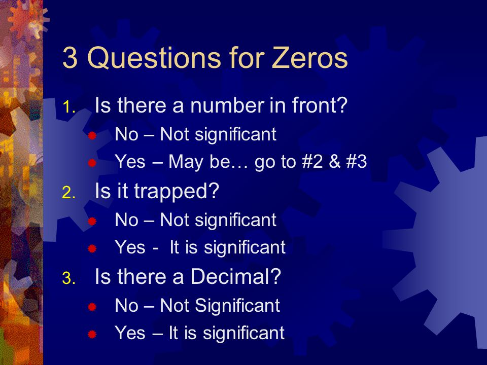 3 Questions for Zeros Is there a number in front Is it trapped