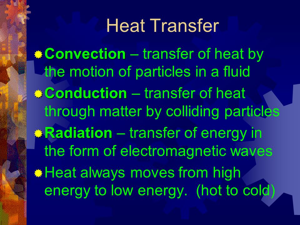 Heat Transfer Convection – transfer of heat by the motion of particles in a fluid.