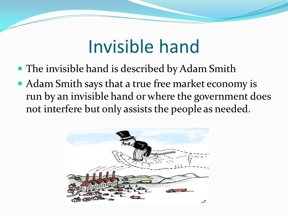 Invisible hand The invisible hand is described by Adam Smith