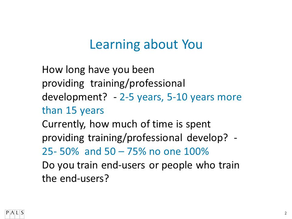 Learning about You How long have you been providing training/professional development - 2-5 years, 5-10 years more than 15 years.