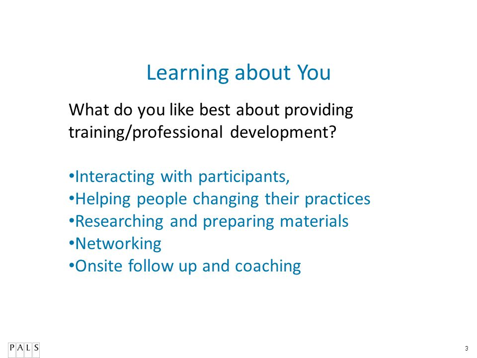 Learning about You What do you like best about providing training/professional development Interacting with participants,