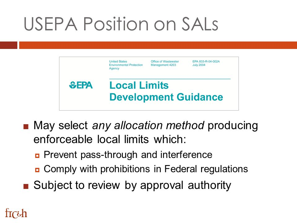 USEPA Position on SALs May select any allocation method producing enforceable local limits which: Prevent pass-through and interference.