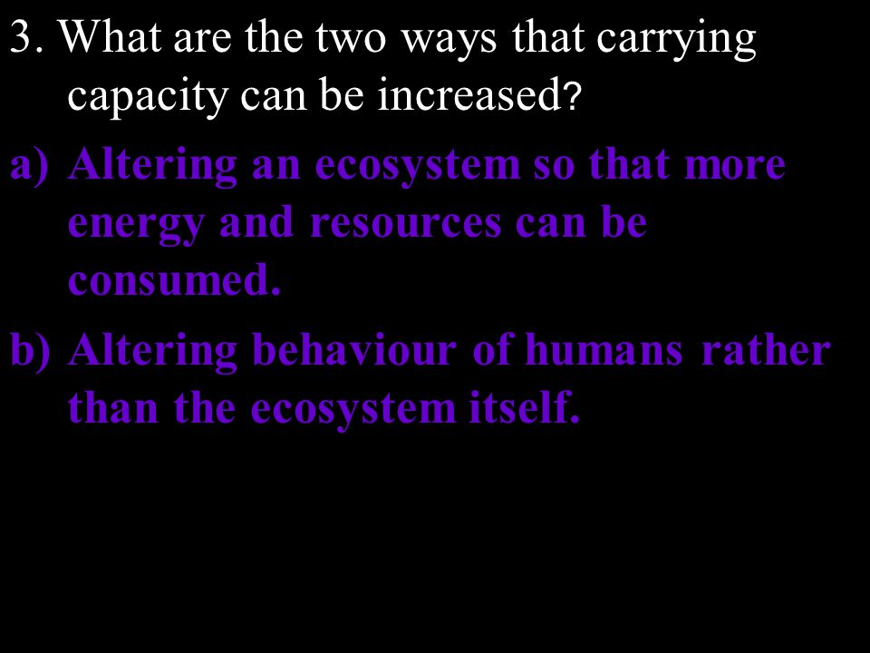 3. What are the two ways that carrying capacity can be increased
