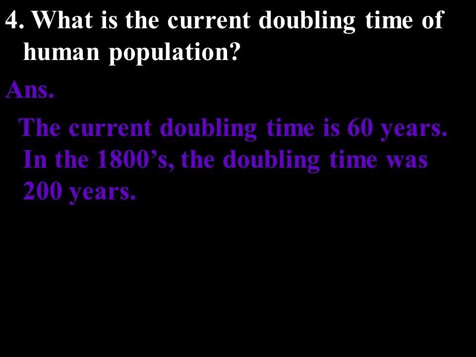 4. What is the current doubling time of human population