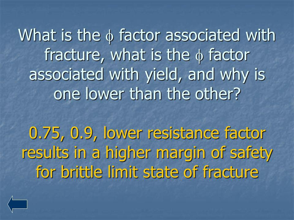 What is the f factor associated with fracture, what is the f factor associated with yield, and why is one lower than the other