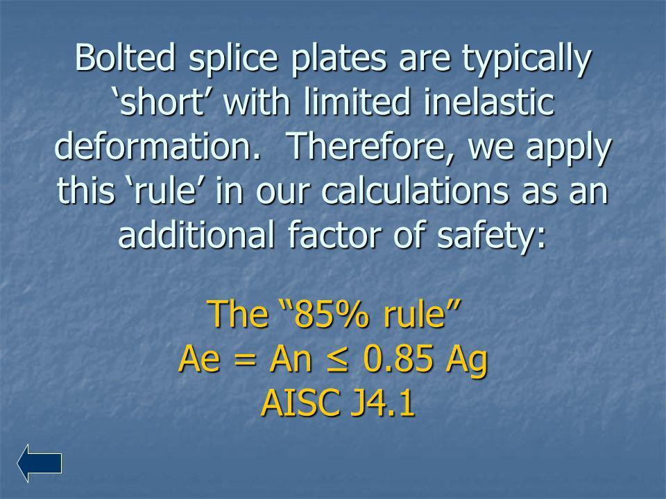 The 85% rule Ae = An ≤ 0.85 Ag AISC J4.1