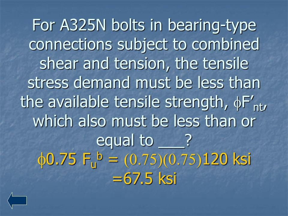 For A325N bolts in bearing-type connections subject to combined shear and tension, the tensile stress demand must be less than the available tensile strength, fF'nt, which also must be less than or equal to ___