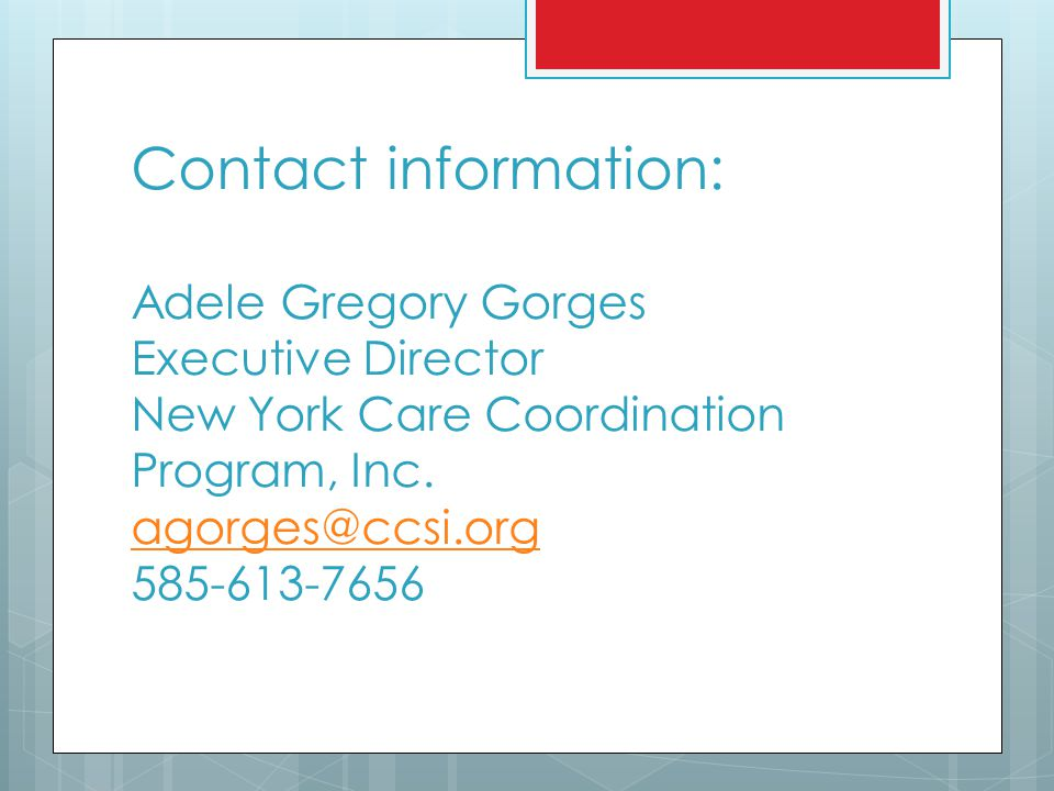 Contact information: Adele Gregory Gorges Executive Director New York Care Coordination Program, Inc.