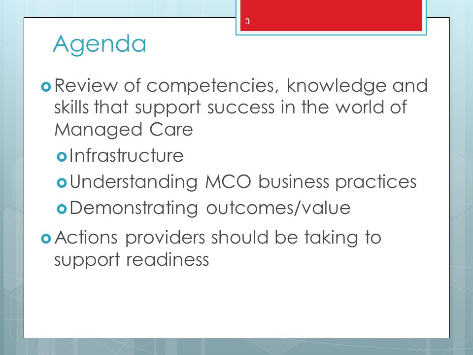 Agenda Review of competencies, knowledge and skills that support success in the world of Managed Care.