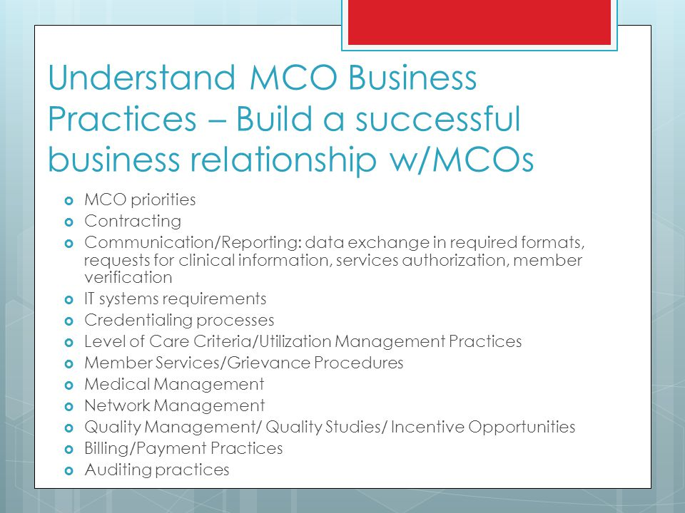 Understand MCO Business Practices – Build a successful business relationship w/MCOs