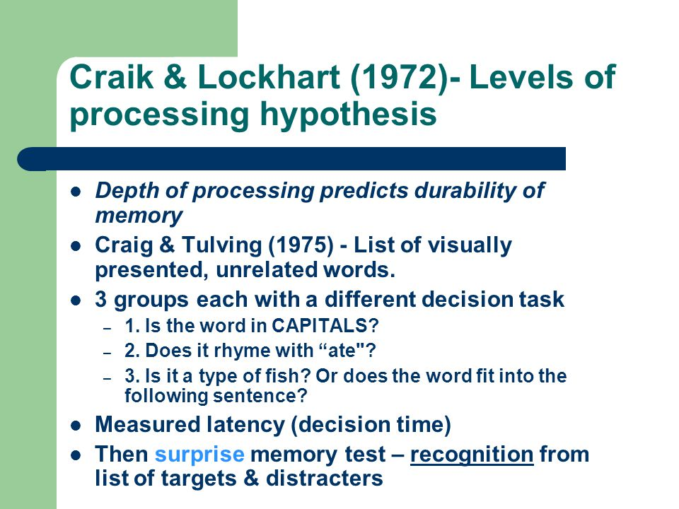 Craik & Lockhart (1972)- Levels of processing hypothesis