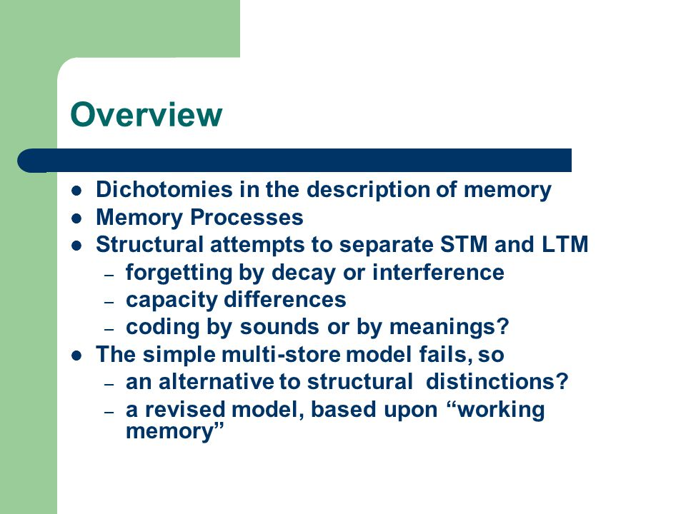 Overview Dichotomies in the description of memory Memory Processes