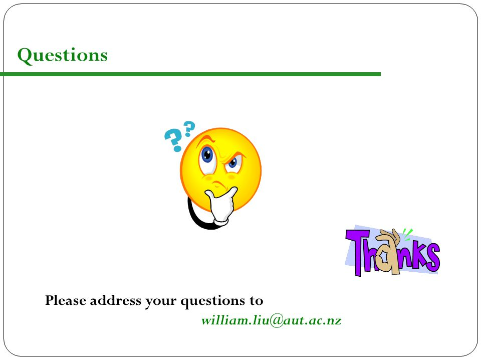 Questions Please address your questions to william.liu@aut.ac.nz