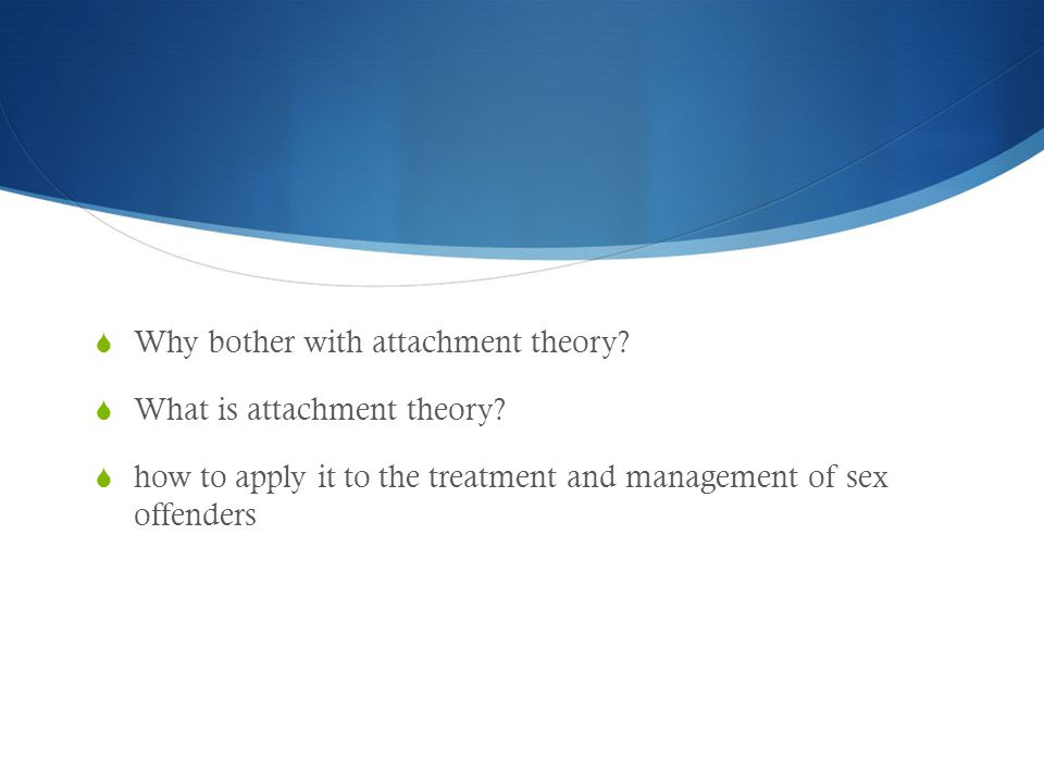 Why bother with attachment theory