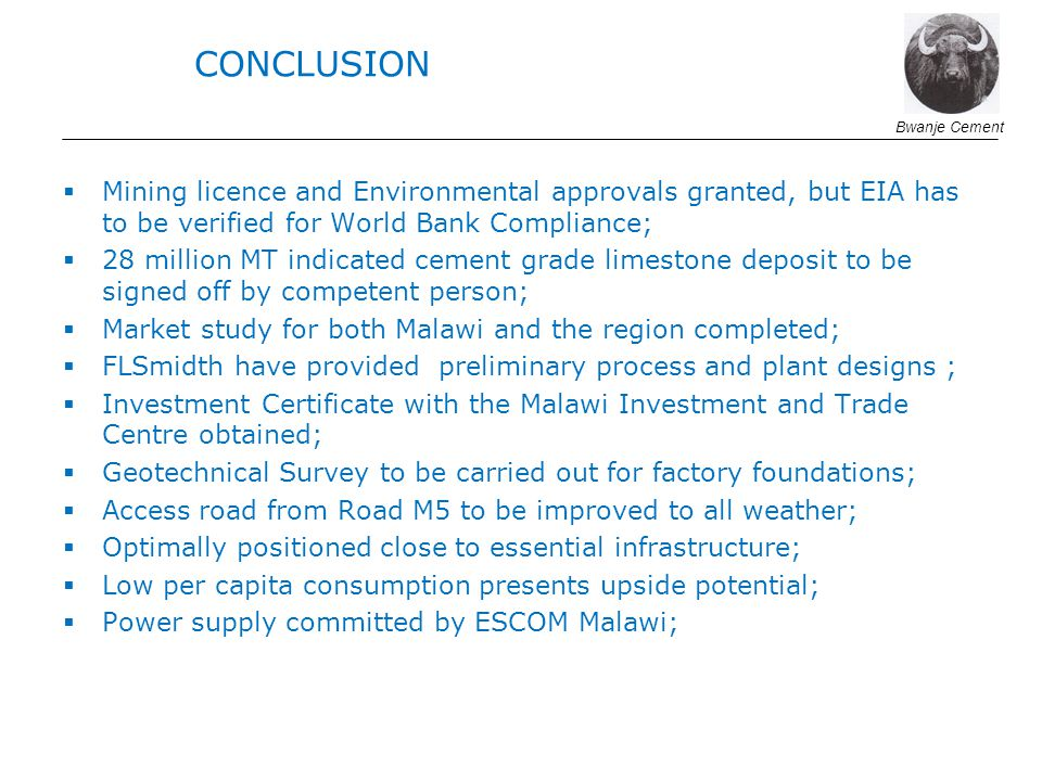 CONCLUSION Bwanje Cement. Mining licence and Environmental approvals granted, but EIA has to be verified for World Bank Compliance;