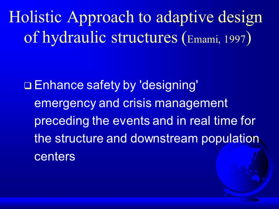 Holistic Approach to adaptive design of hydraulic structures (Emami, 1997)