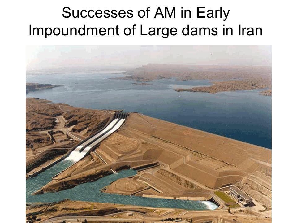 Successes of AM in Early Impoundment of Large dams in Iran