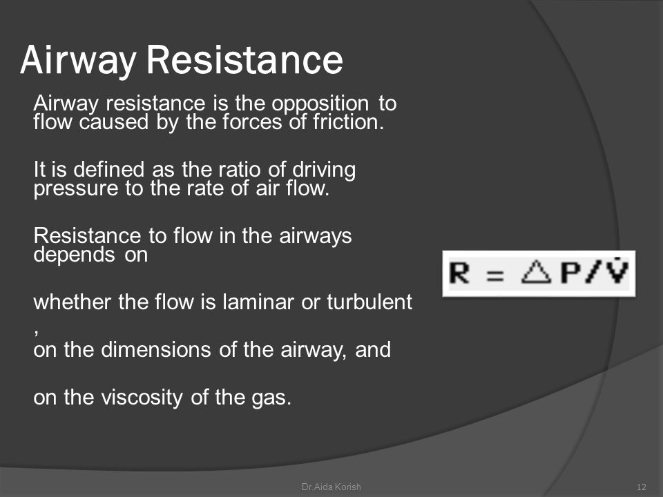 Airway Resistance Airway resistance is the opposition to flow caused by the forces of friction.