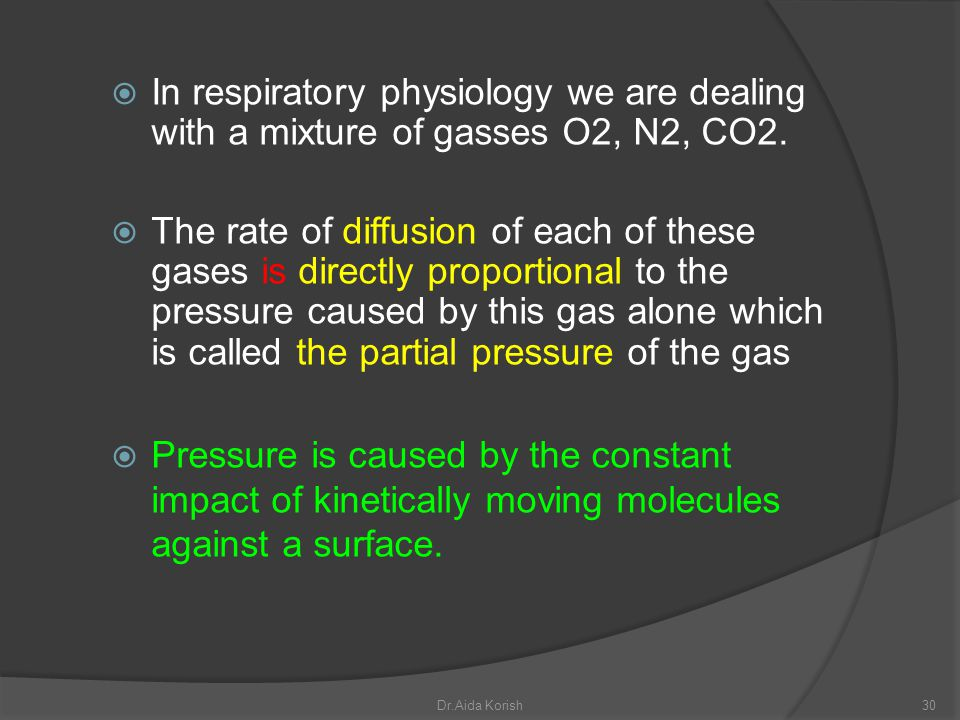 In respiratory physiology we are dealing with a mixture of gasses O2, N2, CO2.