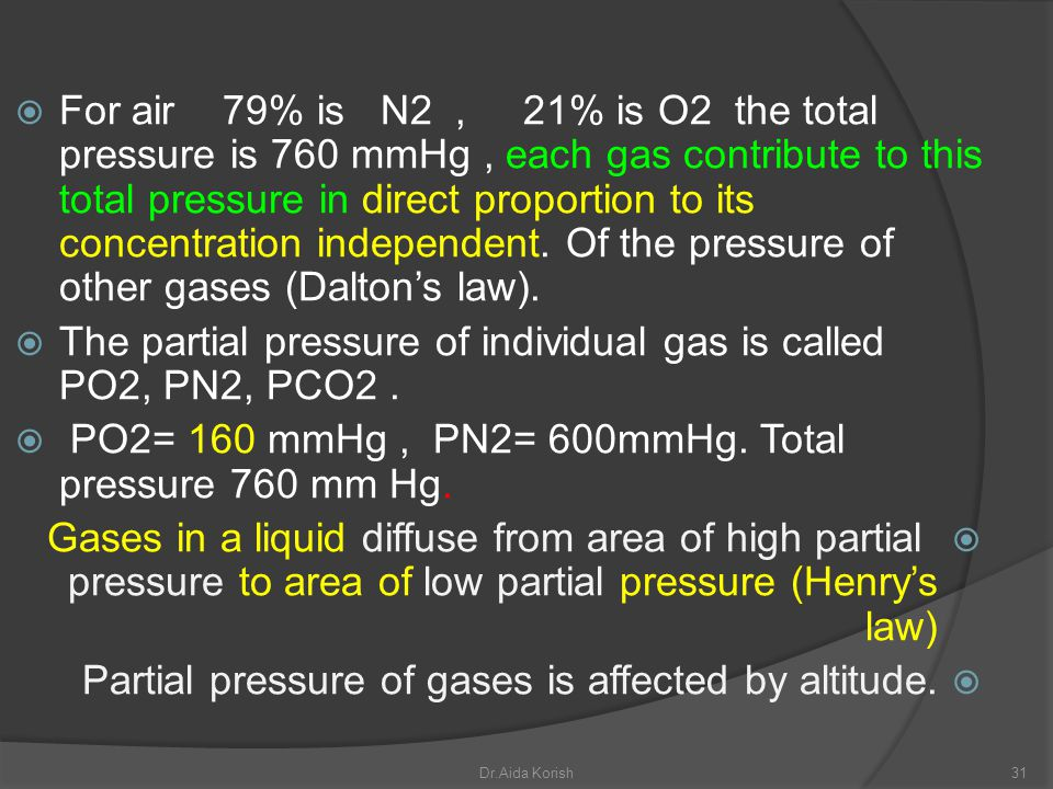 The partial pressure of individual gas is called PO2, PN2, PCO2 .