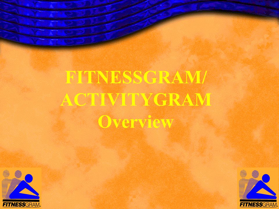 FITNESSGRAM/ ACTIVITYGRAM Overview