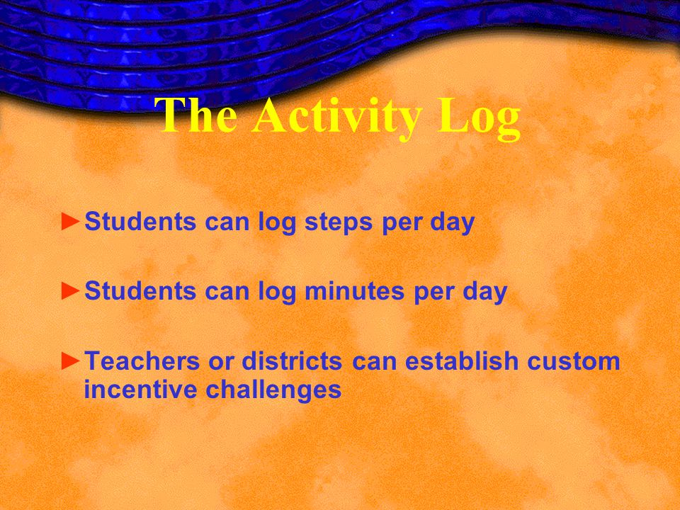 The Activity Log Students can log steps per day