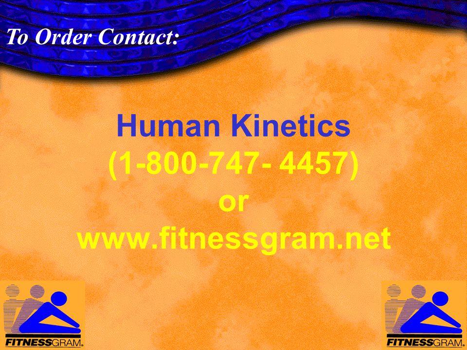 Human Kinetics (1-800-747- 4457) or www.fitnessgram.net